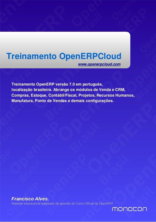 Treinamento OpenERPCloud www.openerpcloud.com Treinamento OpenERP versão 7.0 em português, localização brasileira. Abrange...
