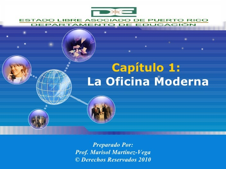 Capítulo 1:   La Oficina Moderna Preparado Por: Prof. Marisol Martínez-Vega © Derechos Reservados 2010
