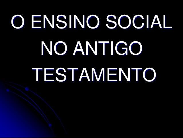 O ENSINO SOCIAL   NO ANTIGO  TESTAMENTO