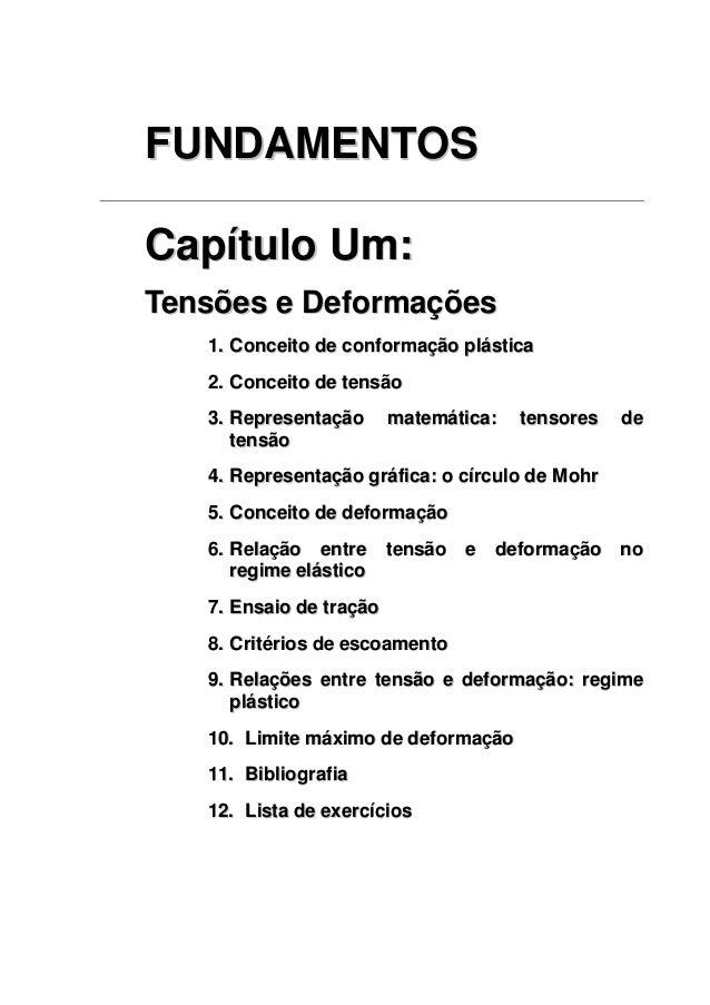 FUNDAMENTOS  Capítulo Um:  Tensões e Deformações  1. Conceito de conformação plástica  2. Conceito de tensão  3. Represent...