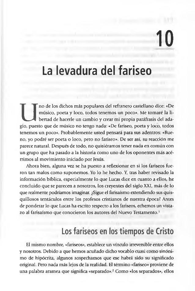 10 La levadura del fariseo U no de los dichos más populares del refranero castellano dice: «De músico, poeta y loco, todos...