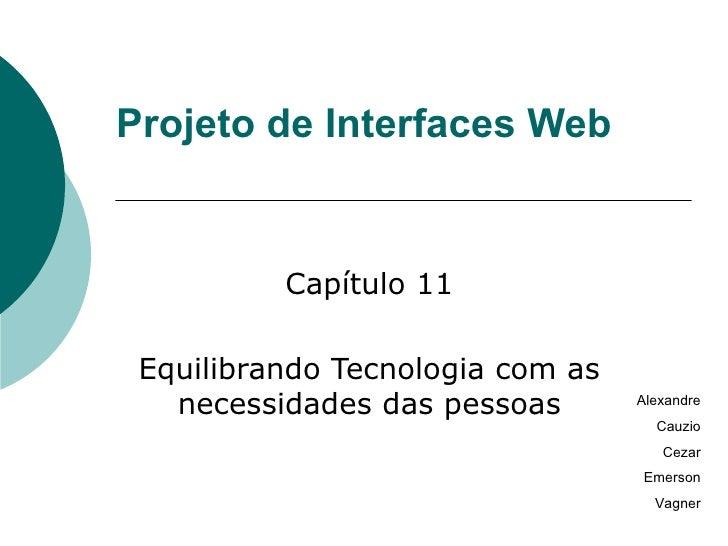 Projeto de Interfaces Web Capítulo 11 Equilibrando Tecnologia com as necessidades das pessoas Alexandre Cauzio Cezar Emers...