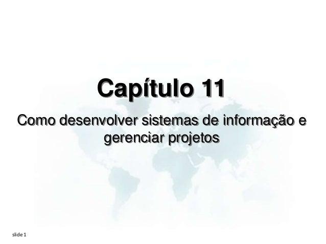 Capítulo 11  Como desenvolver sistemas de informação e             gerenciar projetosslide 1