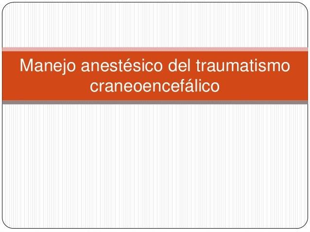 Manejo anestésico del traumatismo        craneoencefálico