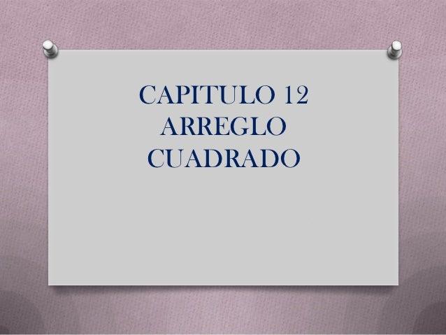 CAPITULO 12 ARREGLOCUADRADO