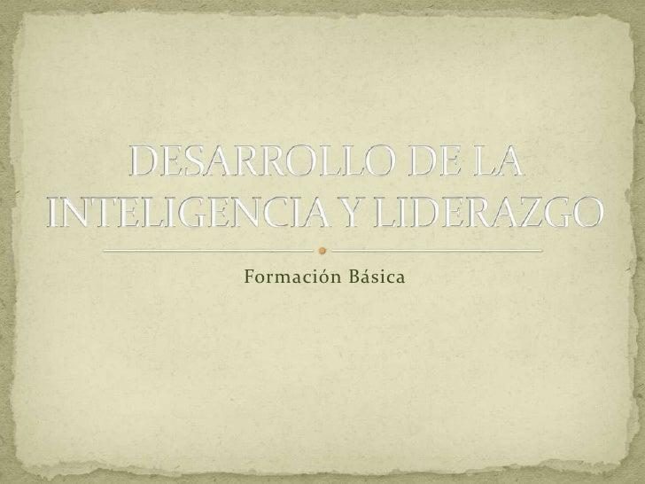 Formación Básica<br />DESARROLLO DE LA INTELIGENCIA Y LIDERAZGO<br />