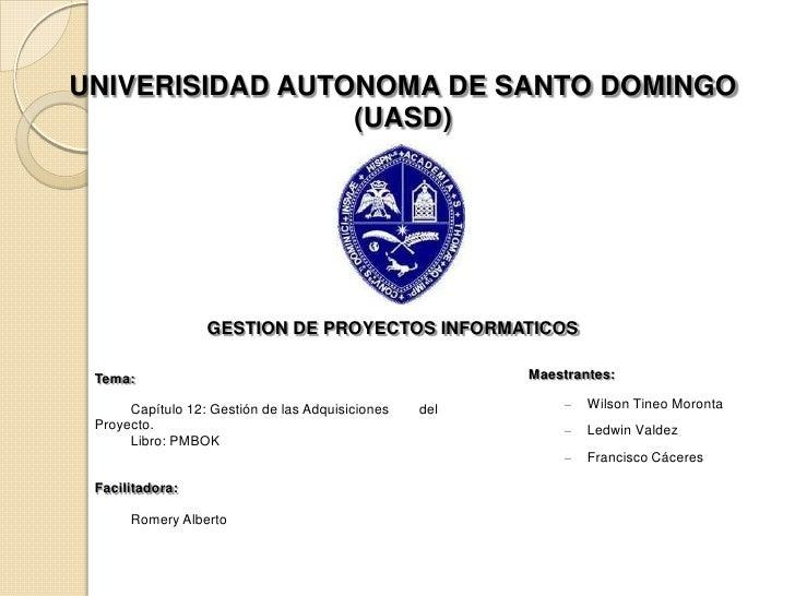 UNIVERISIDAD AUTONOMA DE SANTO DOMINGO                 (UASD)                  GESTION DE PROYECTOS INFORMATICOS Tema:    ...