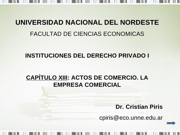 UNIVERSIDAD NACIONAL DEL NORDESTE FACULTAD DE CIENCIAS ECONOMICAS INSTITUCIONES DEL DERECHO PRIVADO I CAPÍTULO XIII : ACTO...