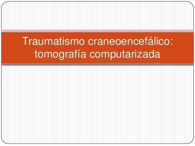 Traumatismo craneoencefálico:  tomografía computarizada