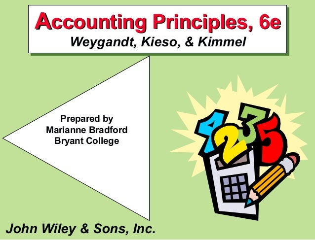Accounting Principles, 6e          Weygandt, Kieso, & Kimmel        Prepared by      Marianne Bradford       Bryant Colleg...