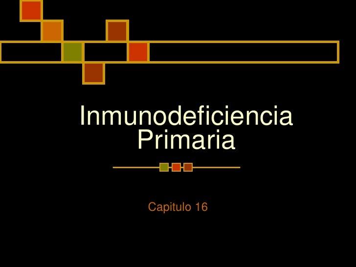 Inmunodeficiencia Primaria Capitulo 16