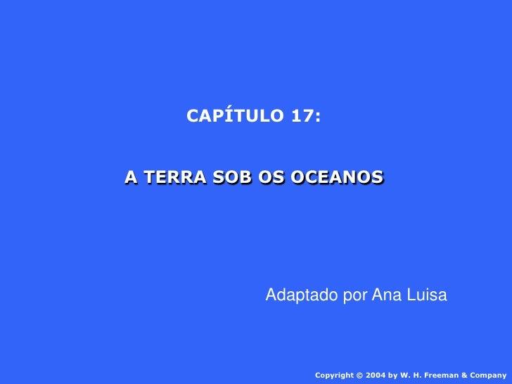 CAPÍTULO 17:   A TERRA SOB OS OCEANOS                 Adaptado por Ana Luisa                      Copyright © 2004 by W. H...