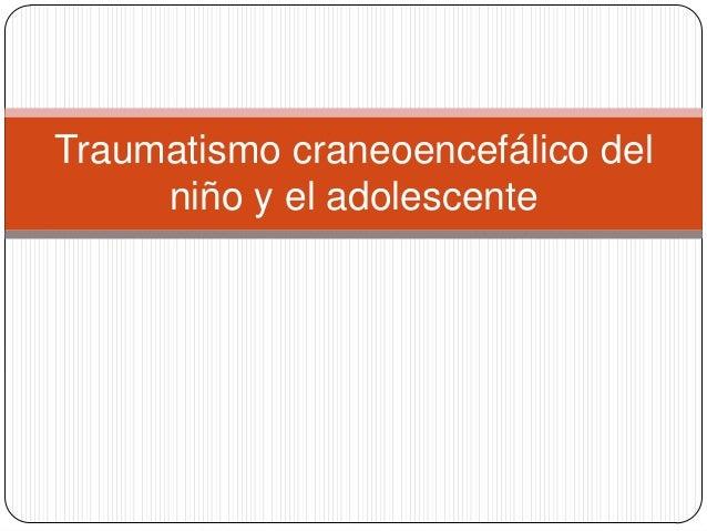 Traumatismo craneoencefálico del     niño y el adolescente