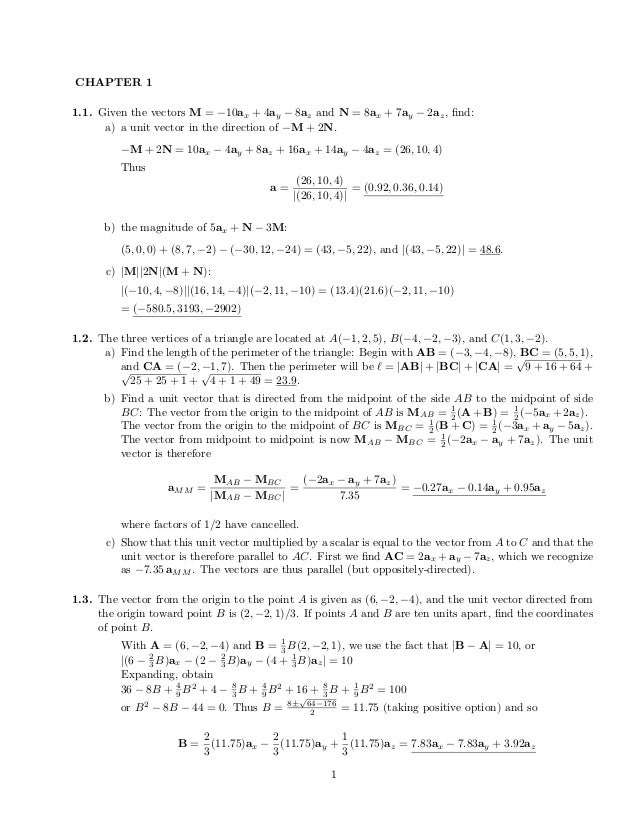 CHAPTER 1 1.1. Given the vectors M = −10ax + 4ay − 8az and N = 8ax + 7ay − 2az, find: a) a unit vector in the direction of ...