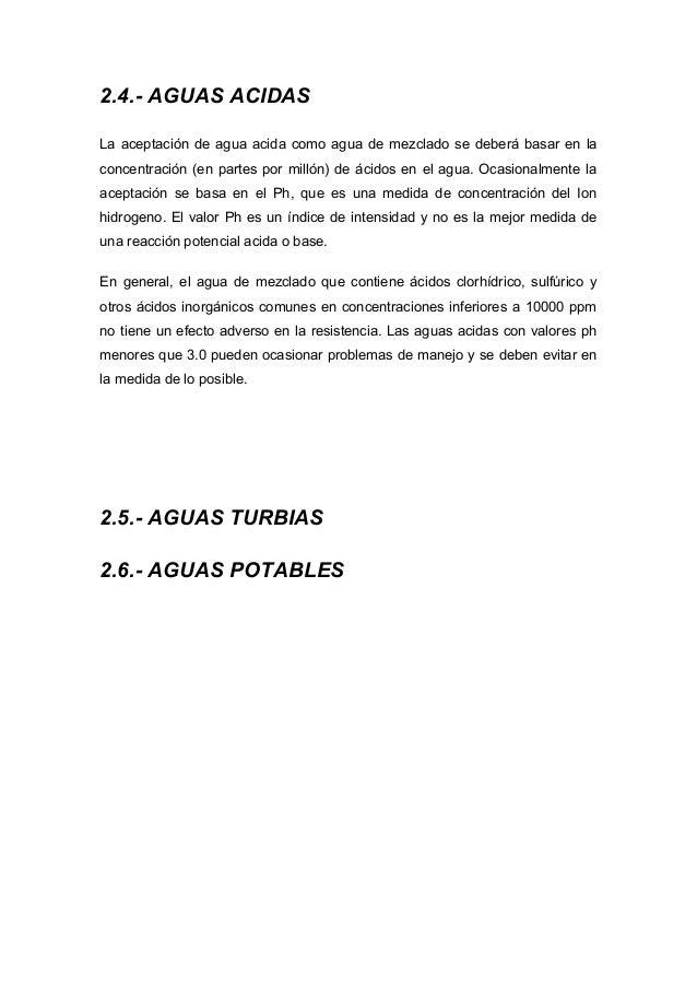 2.4.- AGUAS ACIDAS La aceptación de agua acida como agua de mezclado se deberá basar en la concentración (en partes por mi...