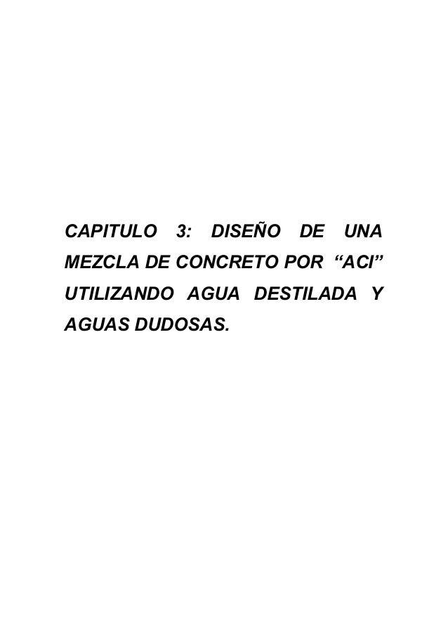 """CAPITULO 3: DISEÑO DE UNA MEZCLA DE CONCRETO POR """"ACI"""" UTILIZANDO AGUA DESTILADA Y AGUAS DUDOSAS."""