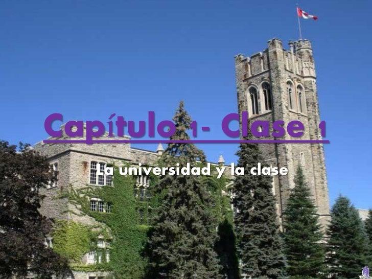 Capítulo 1- Clase 1   La universidad y la clase                       © All rights reserved to Joyce Bruhn de Garavito