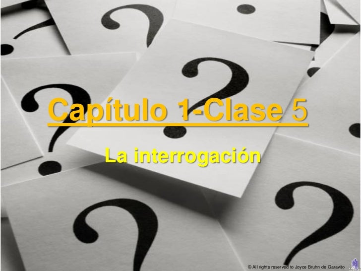 Capítulo 1-Clase 5   La interrogación                 © All rights reserved to Joyce Bruhn de Garavito