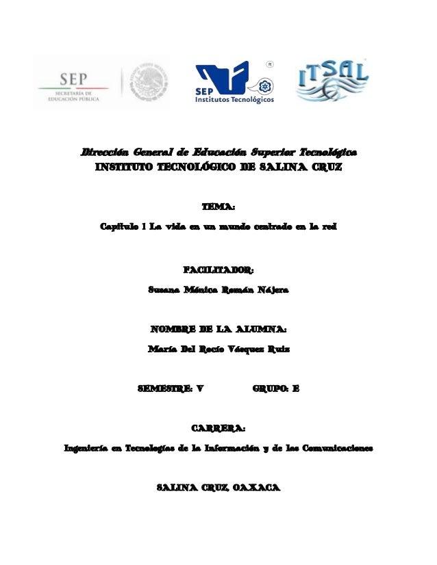 Dirección General de Educación Superior Tecnológica INSTITUTO TECNOLÓGICO DE SALINA CRUZ  TEMA: Capitulo 1 La vida en un m...