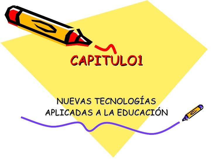 CAPITULO1 NUEVAS TECNOLOGÍAS APLICADAS A LA EDUCACIÓN