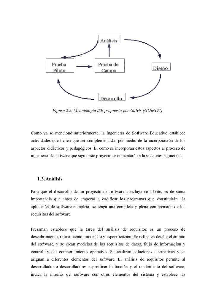 Figura 2.2: Metodología ISE propuesta por Galvis [GORG97].Como ya se mencionó anteriormente, la Ingeniería de Software Edu...