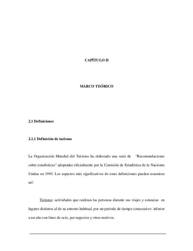 CAPÍTULO II                                 MARCO TEÓRICO2.1 Definiciones2.1.1 Definición de turismoLa Organización Mundia...