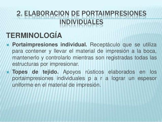 2. ELABORACION DE PORTAIMPRESIONES                 INDIVIDUALESTERMINOLOGÍA   Portaimpresiones individual. Receptáculo qu...