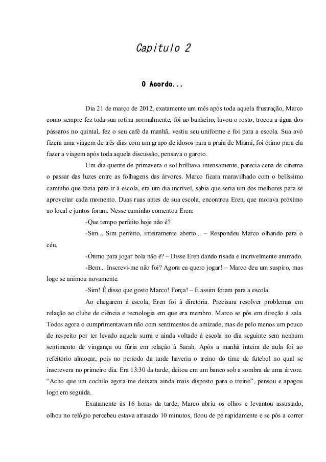 Capitulo 2 O Acordo...  Dia 21 de março de 2012, exatamente um mês após toda aquela frustração, Marco como sempre fez toda...