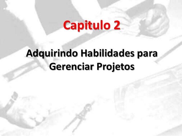 Capitulo 2 Adquirindo Habilidades para Gerenciar Projetos