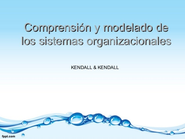 Comprensión y modelado deComprensión y modelado de los sistemas organizacionaleslos sistemas organizacionales KENDALL & KE...