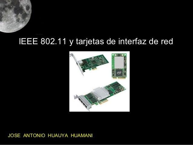 IEEE 802.11 y tarjetas de interfaz de redJOSE ANTONIO HUAUYA HUAMANI