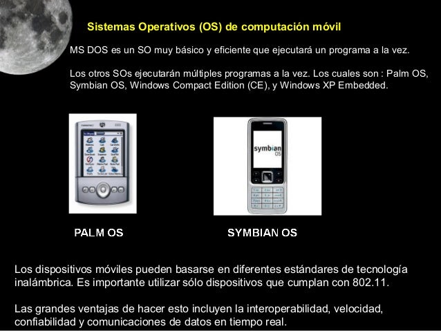 Sistemas Operativos (OS) de computación móvil           MS DOS es un SO muy básico y eficiente que ejecutará un programa a...