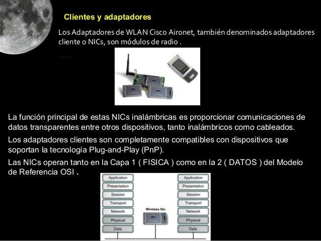 Clientes y adaptadores             Los Adaptadores de WLAN Cisco Aironet, también denominados adaptadores             clie...