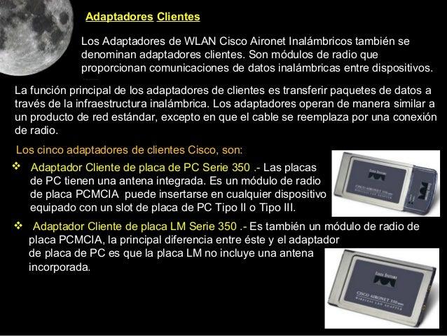 Adaptadores Clientes             Los Adaptadores de WLAN Cisco Aironet Inalámbricos también se             denominan adapt...