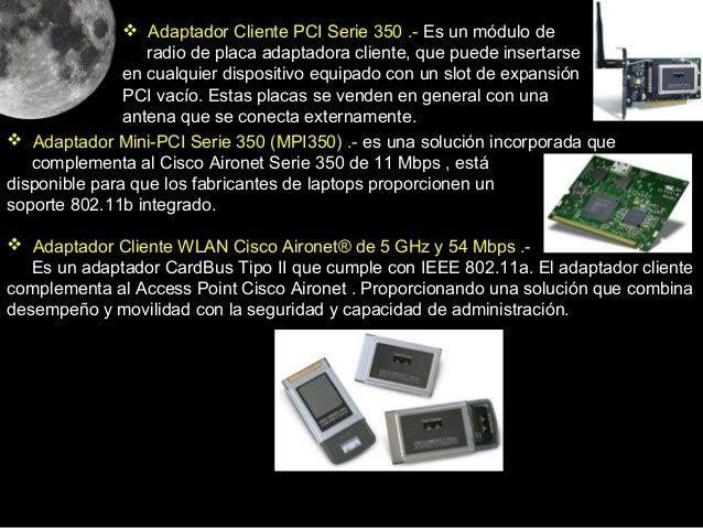 Adaptador Cliente PCI Serie 350 .- Es un módulo de                  radio de placa adaptadora cliente, que puede inserta...