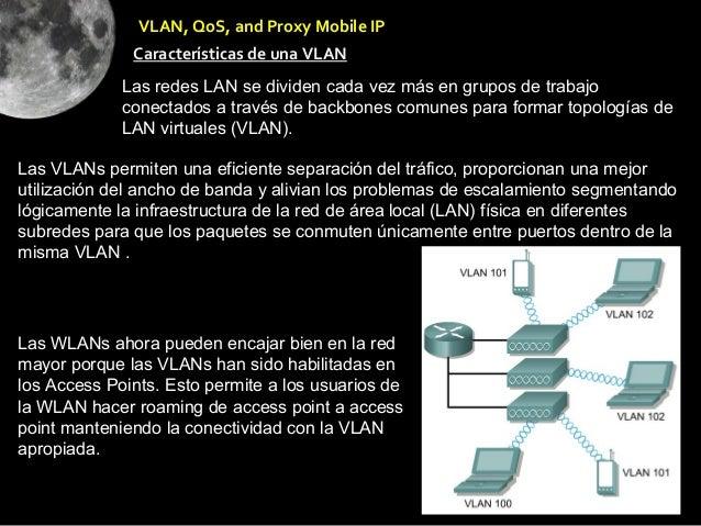 VLAN, QoS, and Proxy Mobile IP              Características de una VLAN             Las redes LAN se dividen cada vez más ...