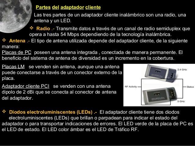 Partes del adaptador cliente              Las tres partes de un adaptador cliente inalámbrico son una radio, una          ...