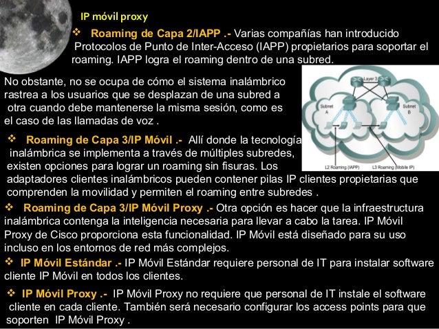 IP móvil proxy              Roaming de Capa 2/IAPP .- Varias compañías han introducido              Protocolos de Punto d...