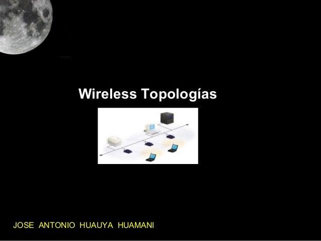 Wireless TopologíasJOSE ANTONIO HUAUYA HUAMANI