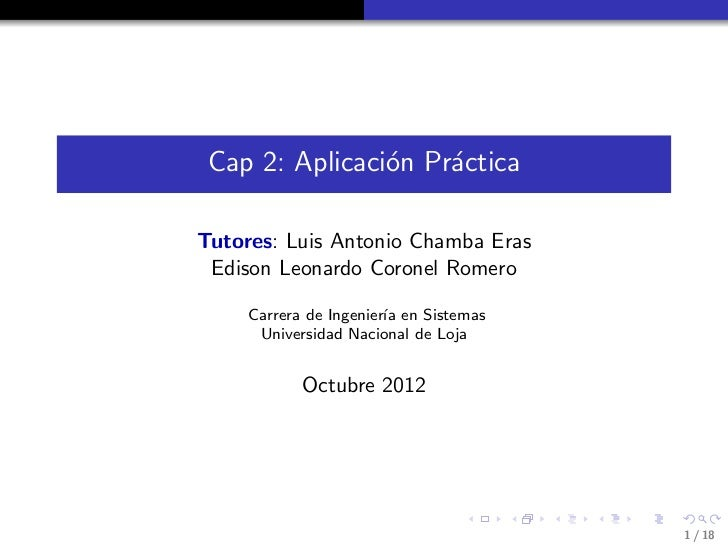 Cap 2: Aplicaci´n Pr´ctica                o    aTutores: Luis Antonio Chamba Eras Edison Leonardo Coronel Romero     Carre...