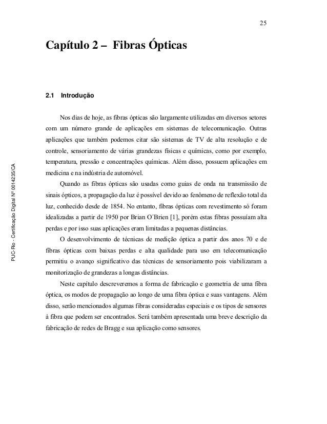 25 Capítulo 2 – Fibras Ópticas 2.1 Introdução Nos dias de hoje, as fibras ópticas são largamente utilizadas em diversos se...