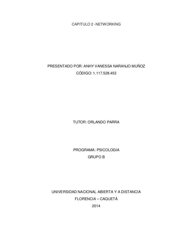 CAPITULO 2 -NETWORKING  PRESENTADO POR: ANHY VANESSA NARANJO MUÑOZ  CÓDIGO: 1.117.528.453  TUTOR: ORLANDO PARRA  PROGRAMA:...