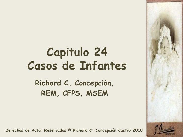 Capitulo 24Casos de Infantes<br />Richard C. Concepción, <br />REM, CFPS, MSEM<br />
