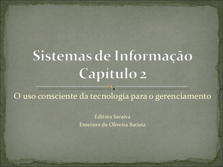 O uso consciente da tecnologia para o gerenciamento Editora Saraiva Emerson de Oliveira Batista