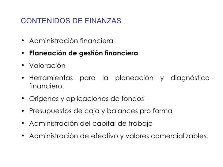 <ul><li>Administración financiera </li></ul><ul><li>Planeación de gestión financiera </li></ul><ul><li>Valoración </li></u...
