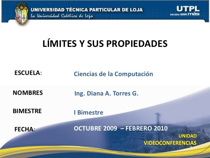 LÍMITES Y SUS PROPIEDADES<br />ESCUELA:<br />Ciencias de la Computación<br />NOMBRES<br />Ing. Diana A. Torres G.<br />BIM...