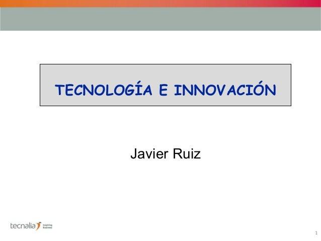 1TECNOLOGÍA E INNOVACIÓNJavier Ruiz