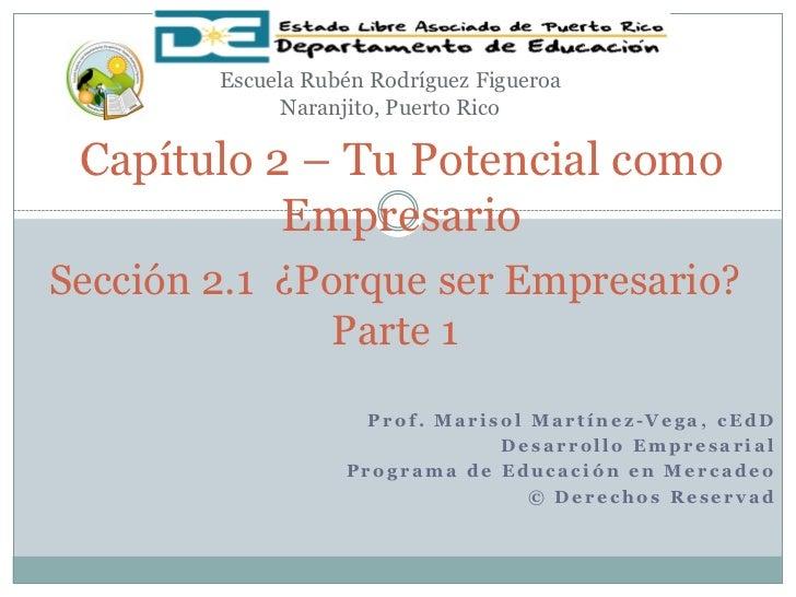 Escuela Rubén Rodríguez Figueroa              Naranjito, Puerto Rico Capítulo 2 – Tu Potencial como           EmpresarioSe...