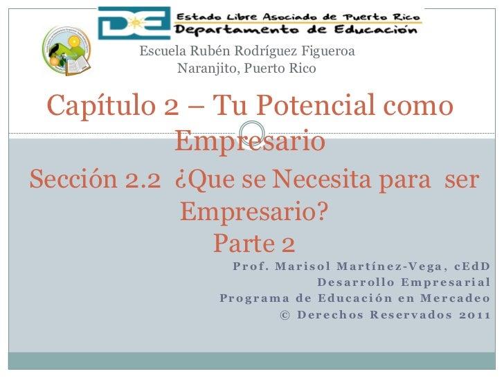 Escuela Rubén Rodríguez Figueroa               Naranjito, Puerto Rico Capítulo 2 – Tu Potencial como           EmpresarioS...