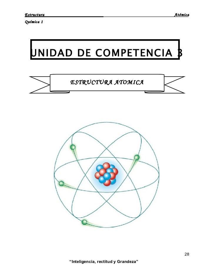 Estructura                                         Atómica Química 1       UNIDAD DE COMPETENCIA 3               ESTRUCTUR...